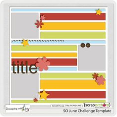 Free Template from Scrapping with Liz at the Scrap Orchard forums | June 24 Challenge: Liz's Template Challenge