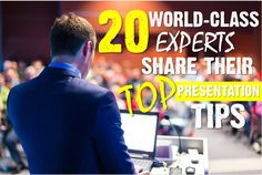 20 World-Class Presentation Experts Share Their Top Tips.   Some wise thoughts from professionals about creating and delivering winning presentations.