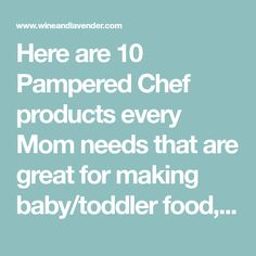 Here are 10 Pampered Chef products every Mom needs that are great for making baby/toddler food, for cooking with kids, and are useful after the kid years!