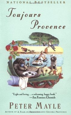 TOUJOURS PROVENCE by Peter Mayle - http://www.amazon.com/gp/product/0679736042/ref=cm_sw_r_pi_alp_ebl0qb0KBVTCN