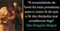 """""""A incredulidade de Tomé foi mais proveitosa para a nossa fé do que a fé dos discípulos que acreditaram logo."""" São Gregório Magno, papa #fé #SãoTomé #SãoGregórioMagno"""