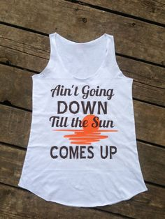 Ain't Going Down Till The Sun Comes Up Tank, Garth Brooks Country Music Shirt by BackwoodsGypsyCo, $26.00