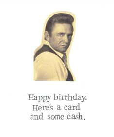 Ideas Funny Happy Birthday Wishes Woman Greeting Card Happy Birthday For Him, Birthday Wishes Funny, Happy Birthday Quotes, Happy Birthday Images, Birthday Cards For Men, Birthday Greetings, Humor Birthday, Johnny Cash Birthday, Birthday Memes For Men