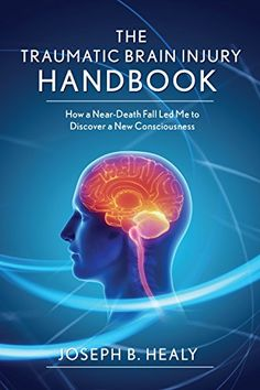Traumatic #BrainInjury Handbook: How a Near-Death Fall Led Me to Discover a New Consciousness #neuroskills