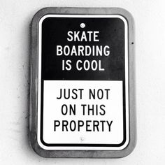 Skateboarding is cool...