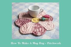 how to make mug rug patchwork, an easy tutorial to follow to make a cute mug rug, #patchwork #quilting #quiltingtips #patchworksmallprojects #sewing #sewingtutorial #tutorial