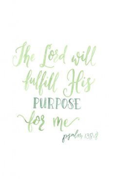 The Lord will fulfil His purpose for me / psalm 138:8