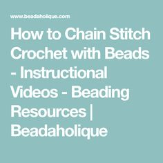 How to Chain Stitch Crochet with Beads - Instructional Videos - Beading Resources | Beadaholique