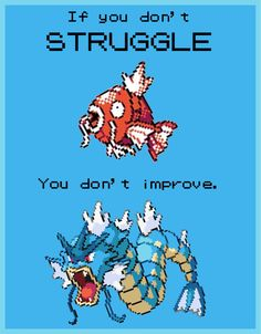 Hardwork and tenacity will get you to level 20, little Magikarp. #doanything