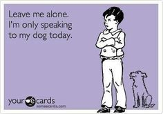 Only speaking to my dog