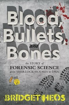Blood, Bullets, and Bones:The Story of Forensic Science from Sherlock Holmes to DNAby Bridget Heos. October 4, 2016. Balzer + Bray, 272 p. ISBN: 9780062387622. Int Lvl: YA; Rdg Lvl: YA. Ever sin…