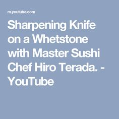 Sharpening Knife on a Whetstone with Master Sushi Chef Hiro Terada. - YouTube