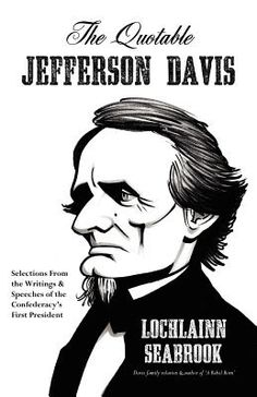 The Quotable Jefferson Davis: Selections from the Writings and Speeches of the Confederacy's First President | IndieBound