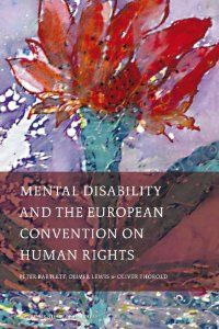 Mental Disability and the European Convention on Human Rights (International Studies in Human Rights): Peter Bartlett, Oliver Lewis, Oliver ...