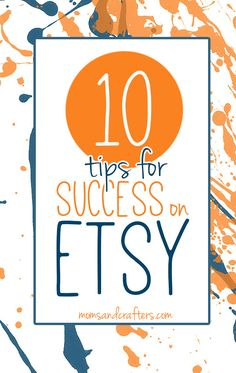 Read these ten tips for success on Etsy! These tips for selling on Etsy can get you back in the game!