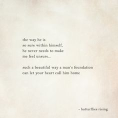 the way he is so sure within himself, he never needs to make me feel unsure… such a beautiful way a man's foundation can let your heart call him home – butterflies rising Unsure Love Quotes, Feeling Beautiful Quotes, Love Promise Quotes, I Love You Quotes, Love Yourself Quotes, Hand Quotes, Words Quotes, Me Quotes, I Love You Words