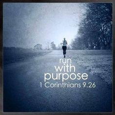 run with purpose. 1 Corinthians 9:26