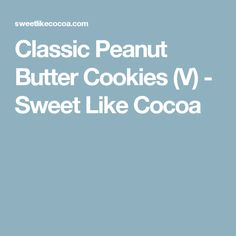 Classic Peanut Butter Cookies (V) - Sweet Like Cocoa