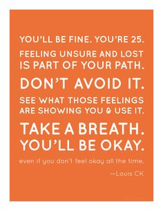 Louis CK # quote. I definitely will continue to feel this way at 25. I already feel it at 24