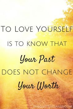 TO LOVE YOURSELF IS TO KNOW THAT Your Past Does Not Change your Worth!! TO MY PAST, IT IS THE PAST..  I was Worthy and Dedicated then, and Now, I AM MORE WORTHY THAN EVER BEFORE... Let the SIDE SHOW BEGIN, Because where I End up is in the New FUTURE