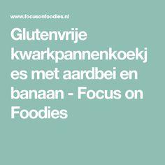 Glutenvrije kwarkpannenkoekjes met aardbei en banaan - Focus on Foodies