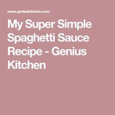 My Super Simple Spaghetti Sauce Recipe - Genius Kitchen