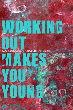 working out makes you young :)