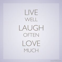 #MotivationalMonday: Live well, Laugh often, Love much.