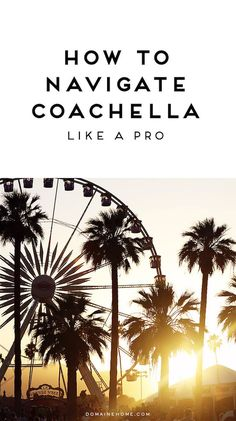 First time at Coachella? How to navigate the grounds like a pro