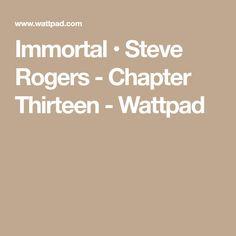 Immortal • Steve Rogers - Chapter Thirteen - Wattpad