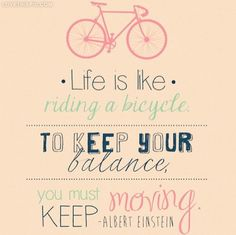 Albert Einstein, Keep Moving +++Visit www.quotesarelife.com to see more life quotes