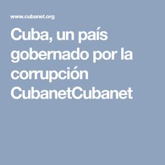 Cuba, un país gobernado por la corrupción CubanetCubanet