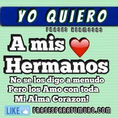 FrasesparatuMuro.com: Yo quiero a mis Hermanos