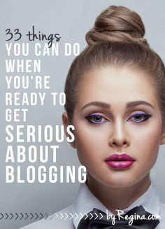 How to Get Serious About Blogging. A killer list of 33 things you can do when you're ready to go pro, or make your blog a business, or really grow your #blogger reach!