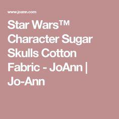 3050cae2f94cc1 Star Wars™ Character Sugar Skulls Cotton Fabric - JoAnn | Jo-Ann Star Wars