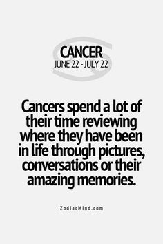 Cancer spends a lot of their time reviewing