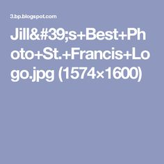 Jill's+Best+Photo+St.+Francis+Logo.jpg (1574×1600)