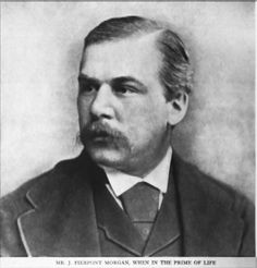 J.P Morgan in the early years.