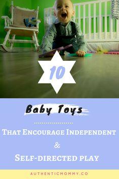 10 Best Baby Toys to encourage independent play/ #bestbabytoys #motorskills #babytoysbyage #authenticmommy