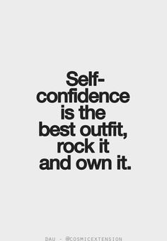 Self-confidence is the best outfit, rock it and own it.