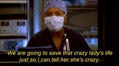 """""""We are going to save that crazy lady's life just so I can tell her she's crazy."""" Chandra Wilson (Miranda Bailey) - Grey's Anatomy quotes"""