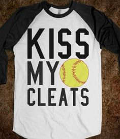 Kiss my cleats softball baseball  tee t shirt @Maddie Davis we could make this a soccer shirt