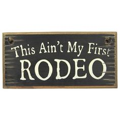 Cute! Maybe??...This Ain't My First Rodeo Wood Sign | Shop Hobby Lobby
