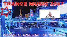 NEW TRANCE MUSIC 2017 / PHYSICAL DREAMS - EL DORADO ( ORIGINAL MIX ) UPL...