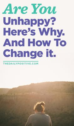 Are You Unhappy? Here's Why. And How To Change It.