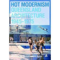 Hot Modernism: Queensland Architecture 1945-1975