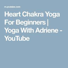 Heart Chakra Yoga For Beginners   Yoga With Adriene - YouTube  http://kundaliniyogameditation.com/