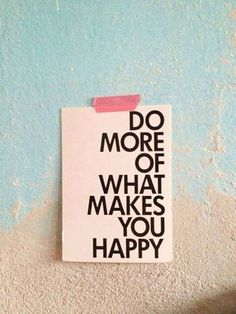 40 Inspirational Quotes From Pinterest | StyleCaster do more of what makes you happy
