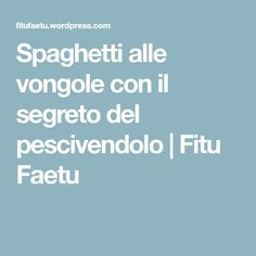 Spaghetti alle vongole con il segreto del pescivendolo   Fitu Faetu