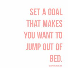 This is how to set goals. https://www.instagram.com/p/BH6nJfhhGVG/?taken-by=classycareergirl